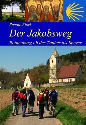 Der Jakobsweg. Rothenburg ob der Tauber bis Speyer