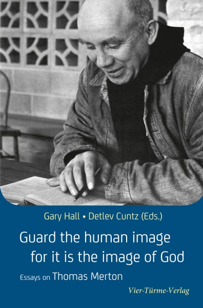 Guard the human image for it is the image of God - Essays on Thomas Merton