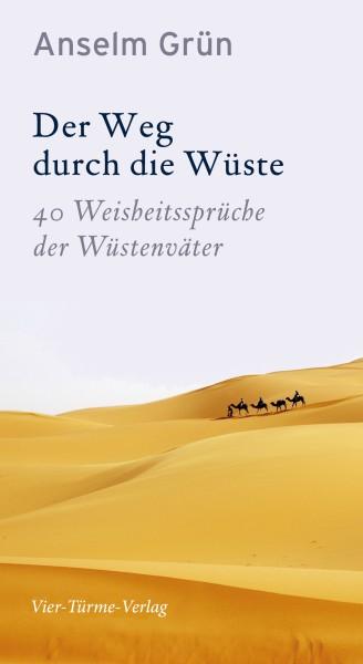 Der Weg durch die Wüste - 40 Weisheitssprüche der Wüstenväter