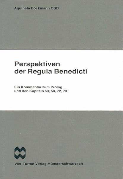 Perspektiven der Regula Benedicti - Ein Kommentar zum Prolog und den Kapiteln 53, 58, 72, 73
