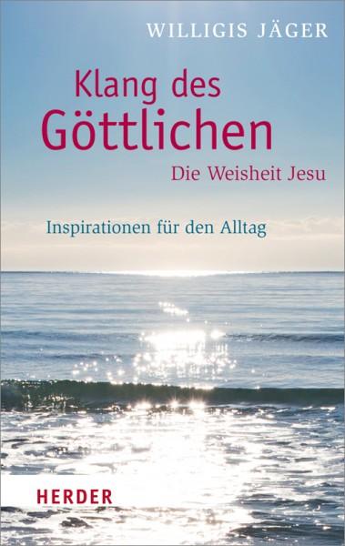 Klang des Göttlichen, Die Weisheit Jesu - Inspirationen für den Alltag