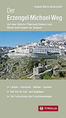 Der Erzengel-Michael-Weg. Auf dem ältesten Pilgerweg Italiens nach Monte Sant'Angelo am Gargano
