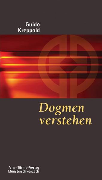 Dogmen verstehen - Das menschliche Gewand christlicher Glaubenswahrheiten