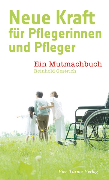 Neue Kraft für Pflegerinnen und Pfleger - Ein Mutmachbuch