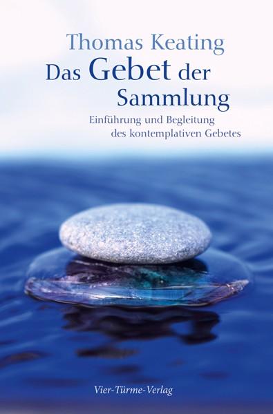 Thomas Keating _ Das Gebet der Sammlung