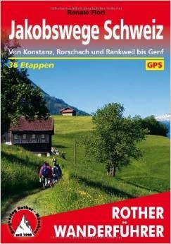 Jakobswege Schweiz: von Konstanz, Rorschach und Rankweil bis Genf