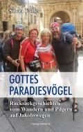 Gottes Paradiesvögel - Rucksackgeschichten vom Wandern und Pilgern auf Jakobswegen