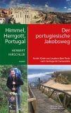 Himmel, Herrgott, Portugal - Der portugiesische Jakobsweg - An der Küste von Lissabon über Porto nac