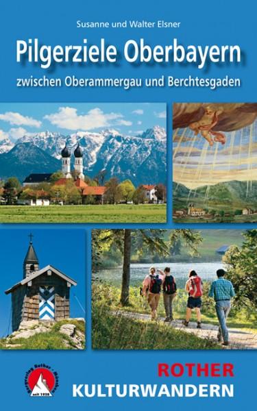 Rother Wanderbuch Kulturwandern Pilgerziele Oberbayern zwischen Oberammergau und Berchtesgarden. 25 Touren