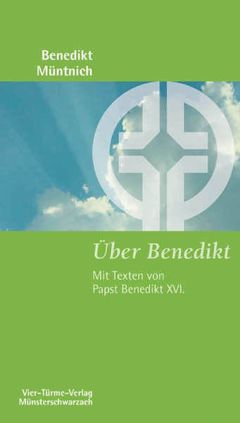 Über Benedikt - Die Texte von Papst Benedikt XVI.