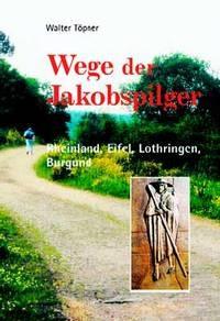 Wege der Jakobspilger Band 2: Rheinland, Eifel, Lothringen, Burgund