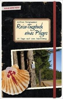 Reise-Tagebuch eines Pilgers: 90 Tage auf dem Jakobsweg von Salzburg nach Santiago de Compostela