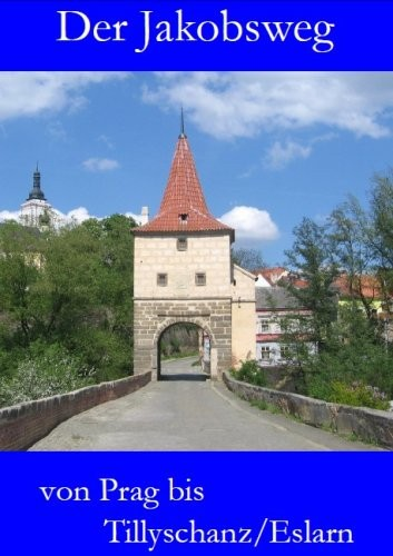 Der Jakobsweg von Prag bis Tillyschanz/Eslarn