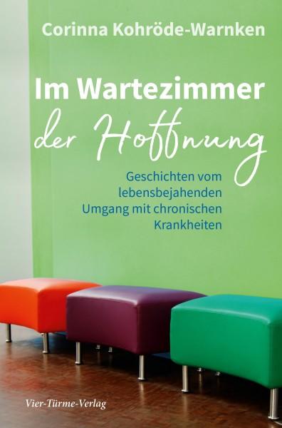 Im Wartezimmer der Hoffnung - Geschichten vom lebensbejahenden Umgang mit chronischen Krankheiten