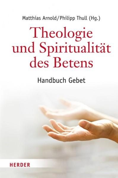 Theologie und Spiritualität des Betens: Handbuch Gebet
