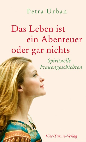 Das Leben ist ein Abenteuer oder gar nichts - Spirituelle Frauengeschichten