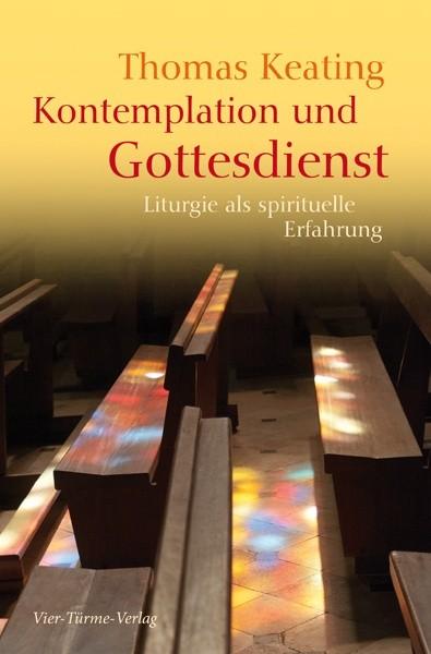 Kontemplation und Gottesdienst - Liturgie als spirituelle Erfahrung