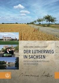 Der Lutherweg in Sachsen - Entdeckungen im Mutterland der Reformation