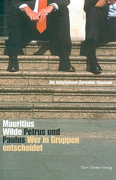 Petrus und Paulus - Wer in Gruppen entscheidet - Die Unternehmer-Verwalter-Typologie