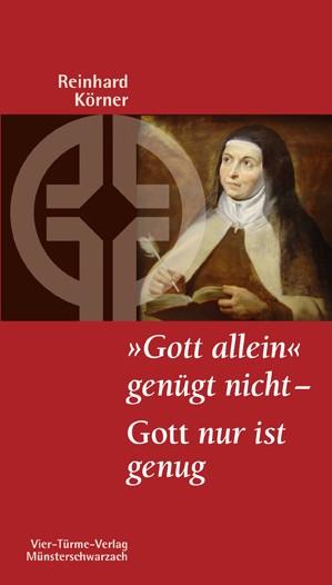 """""""Gott allein"""" genügt nicht - Gott nur ist genug. Das """"Nada te turbe"""" der Teresa von Ávila"""