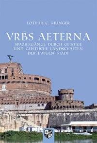 VRBS AETERNA - Spaziergänge durch geistige und geistliche Landschaften der ewigen Stadt