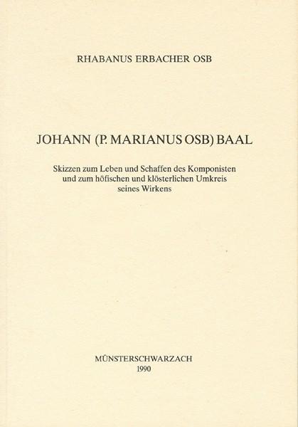 Johann (P. Marianus) Baal OSB - Skizzen zum Leben und Schaffen des Komponisten und zum höfischen und