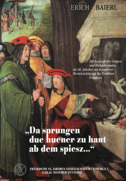 """""""Da sprungen due huender zu hant ab dem spiesz..."""" - Die Legende des Galgen- und Hühnerwunders des hl. Jakobus mit besonderer Berücksichtigung der Tradition Frankens"""
