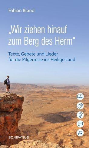 """""""Wir ziehen hinauf zum Berg des Herrn"""" - Texte, Gebete und Lieder für die Pilgerreise ins Heilige Land"""