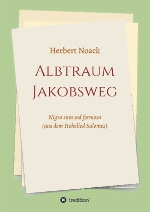 ALBTRAUM Jakobsweg - Nigra sum sed formosa (aus dem Hohelied Salomos)