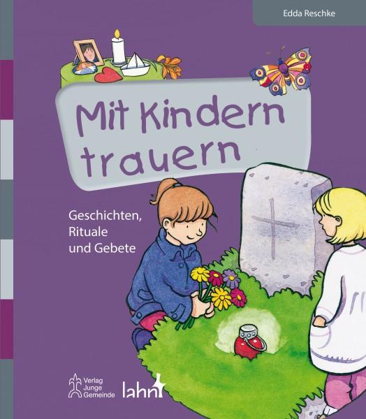 Mit Kindern trauern - Geschichten, Rituale und Gebete