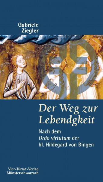 Der Weg zur Lebendigkeit — Nach dem Ordo virtutum der hl. Hildegard von Bingen