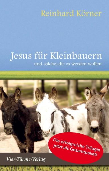 Jesus für Kleinbauern ... - Die Kleinbauern-Trilogie