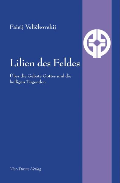 Lilien des Feldes - Über die Gebote Gottes und die heiligen Tugenden