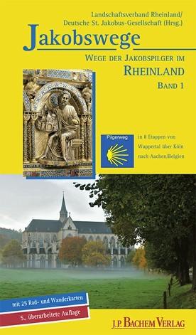 Jakobswege Band 1: In 8 Etappen von Wuppertal/Beyenburg nach Aachen/Belgien