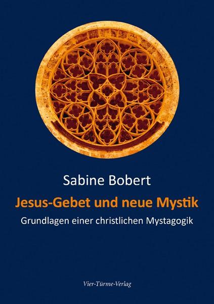 Jesusgebet und neue Mystik - Grundlagen einer christlichen Mystagogik