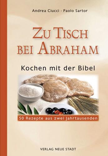 Zu Tisch bei Abraham-Kochen mit der Bibel. 50 Rezepte aus zwei Jahrtausenden