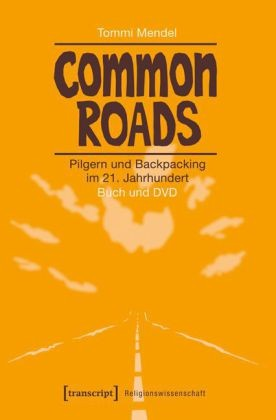 Common Roads - Pilgern und Backpacking im 21. Jahrhundert