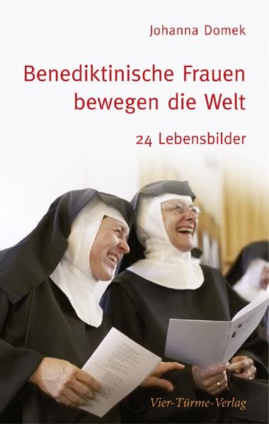 Benediktinische Frauen bewegen die Welt - 24 Lebensbilder