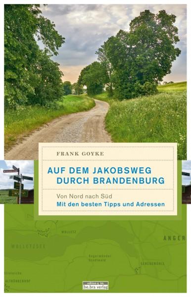 Auf dem Jakobsweg durch Brandenburg. Von Nord nach Süd. Mit den besten Tipps und Adressen