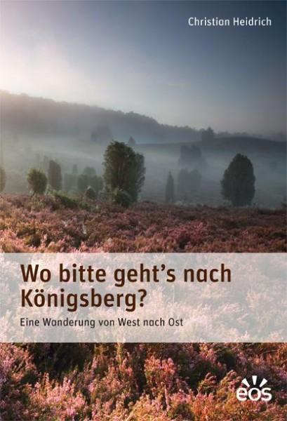 Wo bitte geht's nach Königsberg? Eine Wanderung von West nach Ost