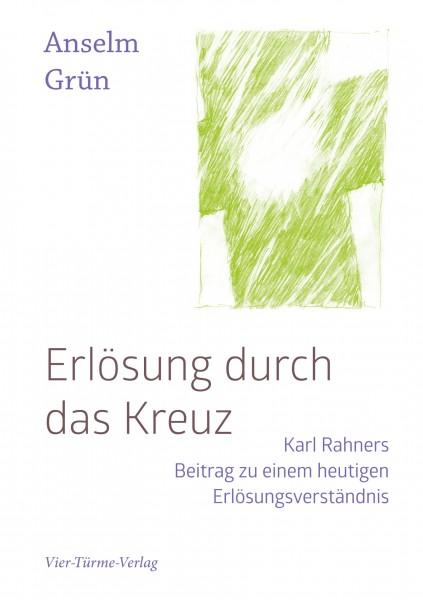 Erlösung durch das Kreuz - Karl Rahners Beitrag zu einem heutigen Erlösungsverständnis