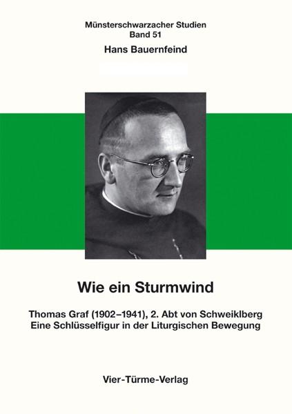 Wie ein Sturmwind - Thomas Graf OSB (1902-1941), 2. Abt von Schweiklberg - Eine Schlüsselfigur in de