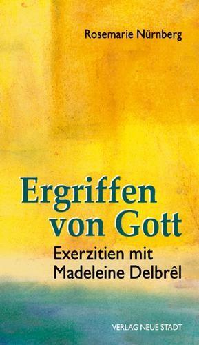 Ergriffen von Gott - Exerzitien mit Madeleine Delbrel