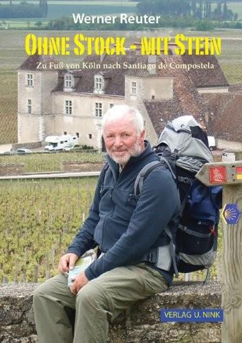 Ohne Stock - mit Stein: Zu Fuß von Köln nach Santiago de Compostela