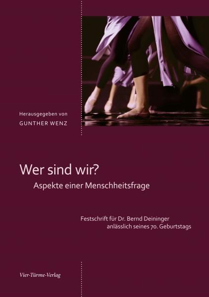 Wer sind wir? Aspekte einer Menschheitsfrage - Festschrift für Bernd Deininger anlässlich seines 70.