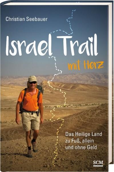 Israel Trail mit Herz. Das Heilige Land zu Fuß, allein und ohne Geld