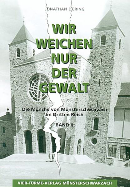 Wir weichen nur der Gewalt - Die Mönche von Münsterschwarzach im Dritten Reich