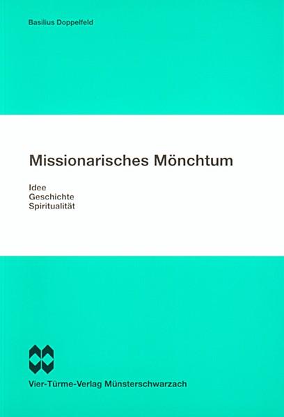 Missionarisches Mönchtum - Idee, Geschichte, Spiritualität