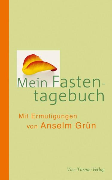 Mein Fastentagebuch - Mit Ermutigungen von Anselm Grün