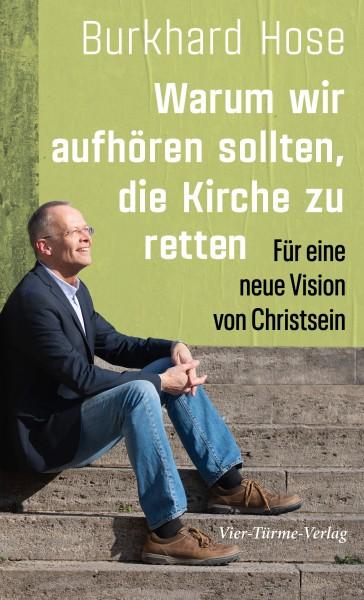 Warum wir aufhören sollten, die Kirche zu retten - Für eine neue Vision von Christsein